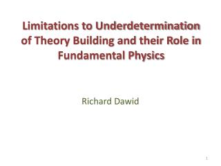 Limitations to Underdetermination of Theory Building and their Role in Fundamental Physics