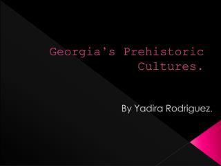 Georgia's Prehistoric Cultures.