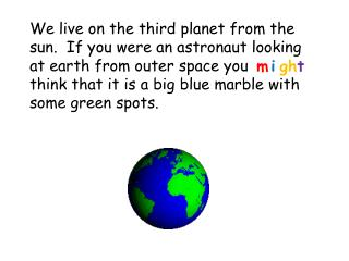 We live on the third planet from the  sun.  If you were an astronaut looking