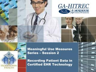 Meaningful Use Measures Series – Session 2 Recording Patient Data in Certified EHR Technology