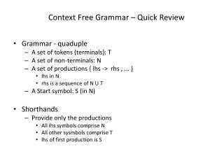 Grammar -  quaduple A set of tokens (terminals): T A set of non-terminals: N