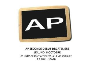 AP SECONDE DEBUT DES ATELIERS  LE LUNDI 8 OCTOBRE
