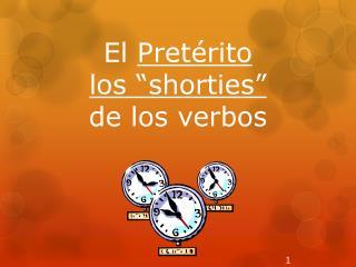 """El  Pretérito los """" shorties """" de los  verbos"""