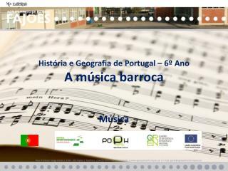 História e Geografia de Portugal – 6º Ano A  música barroca