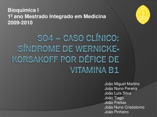 SO4 – Caso Clínico: síndrome de  wernicke-Korsakoff  por défice de vitamina b1