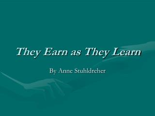 They Earn as They Learn