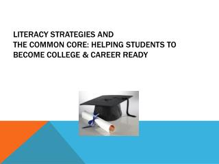 Literacy Strategies and  The Common Core: Helping Students to Become College & Career Ready
