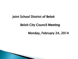 Joint School District of Beloit 	Beloit City Council Meeting 			Monday, February 24, 2014