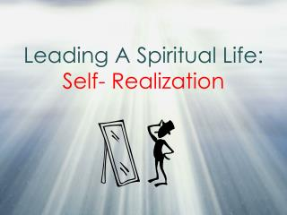 Leading A Spiritual Life:   Self- Realization