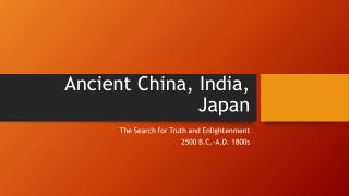 Ancient China, India, Japan