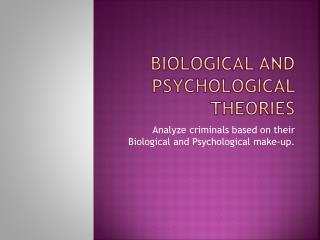 Biological and Psychological Theories
