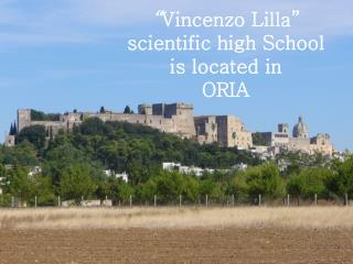 """ Vincenzo  Lilla "" scientific high School  is located in  ORIA"