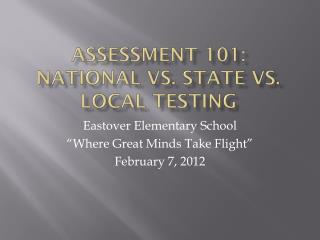 Assessment 101:  National vs. State vs.  local Testing