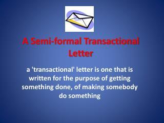 A Semi-formal Transactional Letter