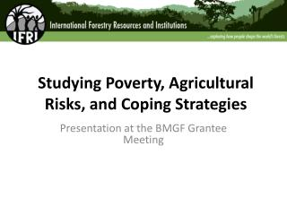 Studying Poverty, Agricultural Risks, and Coping Strategies