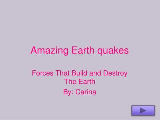 Amazing Earth quakes