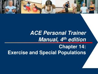 ACE Personal Trainer  Manual, 4 th  edition  Chapter 14:  Exercise and Special Populations