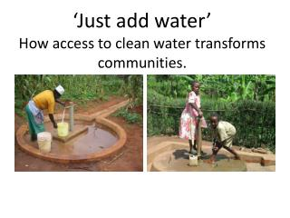 'Just add water' How access to clean water transforms communities.