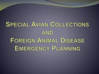Special  Avian Collections  and  Foreign Animal Disease Emergency Planning