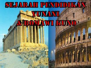 SEJARAH PENDIDIKAN  YUNANI  & ROMAWI KUNO
