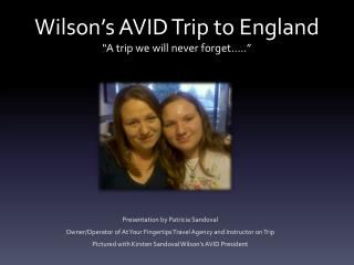 "Wilson's AVID Trip to England ""A trip we will never forget….."""