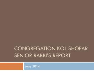 Congregation  Kol Shofar Senior Rabbi's  Report