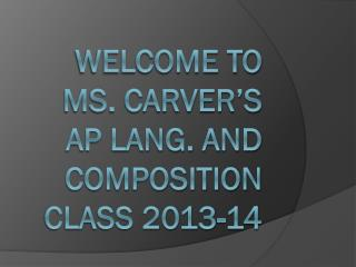 Welcome to Ms. Carver's  AP Lang. and Composition Class  2013-14