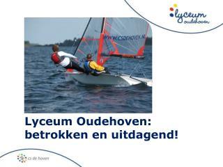 Lyceum Oudehoven: betrokken  en uitdagend!