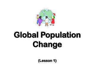 Global Population Change (Lesson 1)