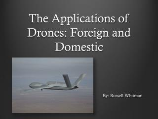 The Applications  of Drones:  Foreign and Domestic