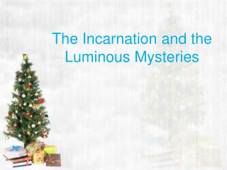 The  Incarnation and  the  Luminous  Mysteries