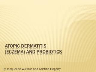 Atopic Dermatitis  ( Eczema) and Probiotics