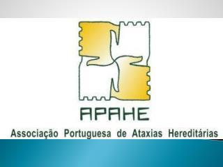 NOME: APAHE – Associação Portuguesa de Ataxias Hereditárias