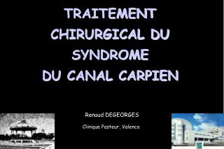 TRAITEMENT CHIRURGICAL DU SYNDROME  DU CANAL CARPIEN