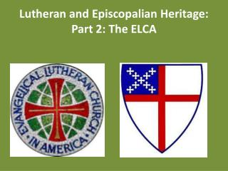 Lutheran and Episcopalian Heritage:  Part 2: The ELCA