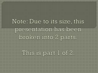 Note: Due to its size, this presentation has been broken into 2 parts. This is part  1  of 2.