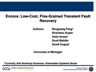 Encore: Low-Cost, Fine-Grained Transient Fault Recovery Authors: Shuguang Feng *