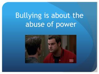 Bullying is about the abuse of power