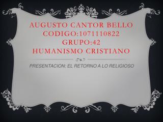 Augusto cantor bello codigo:1071110822 grupo:42 HUMANISMO CRISTIANO
