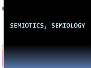 Semiotics, Semiology