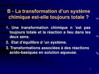 B - La transformation d un syst me chimique est-elle toujours totale