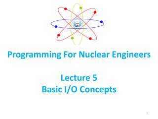 Programming For Nuclear Engineers  Lecture 5 Basic I/O Concepts