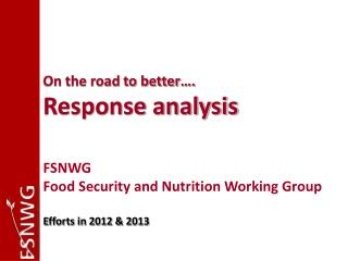 On the road to better…. Response analysis FSNWG Food Security and Nutrition Working Group