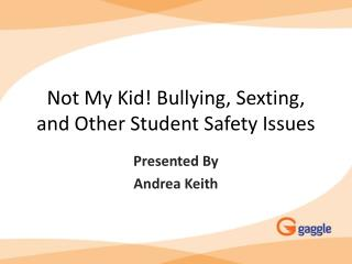 Not My Kid! Bullying,  Sexting , and Other Student Safety Issues
