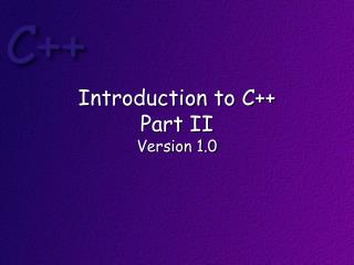 Introduction to C++ Part  II Version 1.0