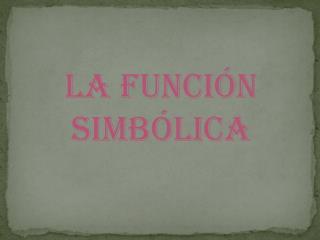 LA FUNCIÓN SIMBÓLICA