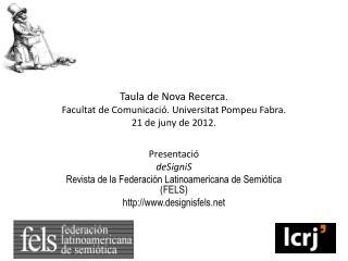 Presentació deSigniS Revista de la Federación Latinoamericana de Semiótica  (FELS)