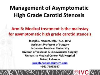 Arm B: Medical treatment is the mainstay for asymptomatic high grade carotid  stenosis