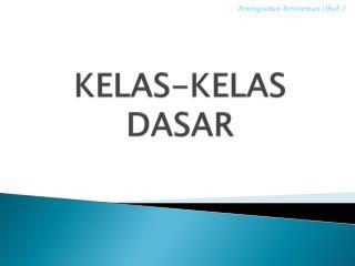 KELAS-KELAS DASAR