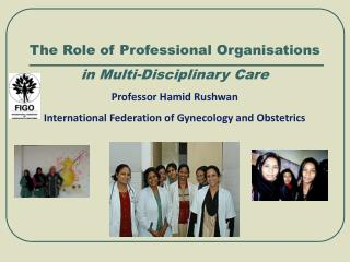 The Role of Professional Organisations  in Multi-Disciplinary Care Professor Hamid Rushwan